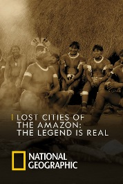Lost Cities of The Amazon: The Legend Is Real