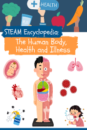 STEAM Encyclopedia:The Human Body, Health and Illness