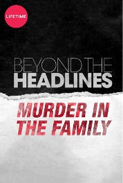Beyond The Headlines -Murder in the Family